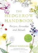 Nozedar, Adele - The Hedgerow Handbook: Recipes, Remedies and Rituals - 9780224086714 - V9780224086714