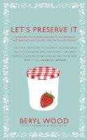 Beryl Wood - Let's Preserve It (Square Peg Cookery Classics) - 9780224086738 - V9780224086738