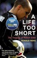 Reng, Ronald - A Life Too Short: The Tragedy of Robert Enke - 9780224091664 - V9780224091664