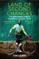 Lewis, Tim - Land of Second Chances: The Impossible Rise of Rwanda's Cycling Team - 9780224091770 - V9780224091770