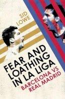 Lowe, Sid - Fear and Loathing in La Liga - 9780224091787 - V9780224091787