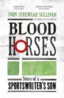 Sullivan, John Jeremiah - Blood Horses - 9780224092296 - V9780224092296