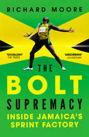 Moore, Richard - The Bolt Supremacy: Inside Jamaica's Sprint Factory - 9780224092319 - V9780224092319