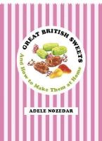 Nozedar, Adele - Great British Sweets: And How to Make Them at Home - 9780224095747 - V9780224095747