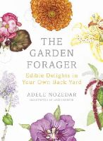 Nozedar, Adele - The Garden Forager: Edible Delights in your Own Back Yard - 9780224098892 - V9780224098892