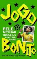Jonsson, Henrik Brandao - Jogo Bonito: Pele, Neymar and Brazil's Beautiful Game - 9780224099899 - V9780224099899