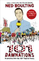 Boulting, Ned - 101 Damnations: Dispatches from the 101st Tour de France - 9780224099943 - V9780224099943
