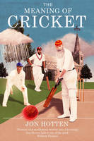 Hotten, Jon - The Meaning of Cricket - 9780224100182 - V9780224100182