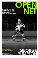 Plimpton, George - Open Net: A Professional Amateur in the World of Big-Time Hockey - 9780224100397 - V9780224100397