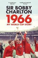 Charlton, Bobby - 1966: My World Cup Story - 9780224100519 - V9780224100519