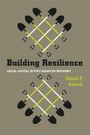Aldrich, Daniel P. - Building Resilience - 9780226012889 - V9780226012889