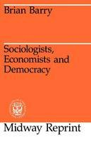 Barry, Brian - Sociologists, Economists, and Democracy - 9780226038247 - KEX0260701
