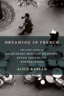 Kaplan, Alice - Dreaming in French - 9780226054872 - V9780226054872