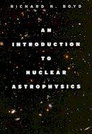 Boyd, Richard N. - An Introduction to Nuclear Astrophysics - 9780226069715 - V9780226069715