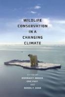 Brodie, Jedediah, Post, Eric, Doak, Daniel - Wildlife Conservation in a Changing Climate - 9780226074634 - V9780226074634