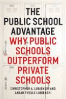 Lubienski, Christopher A. - The Public School Advantage: Why Public Schools Outperform Private Schools - 9780226088914 - V9780226088914