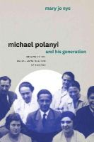 Nye, Mary Jo - Michael Polanyi and His Generation: Origins of the Social Construction of Science - 9780226103174 - V9780226103174