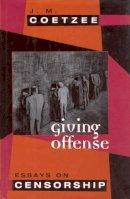 Coetzee, J. M. - Giving Offense: Essays on Censorship - 9780226111766 - V9780226111766
