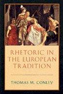 Conley, Thomas M. - Rhetoric in the European Tradition - 9780226114897 - V9780226114897