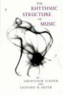 Cooper, Grosvenor W.; Meyer, Leonard B. - The Rhythmic Structure of Music - 9780226115221 - V9780226115221