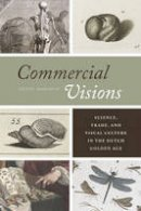 Margócsy, Dániel - Commercial Visions: Science, Trade, and Visual Culture in the Dutch Golden Age - 9780226117744 - V9780226117744