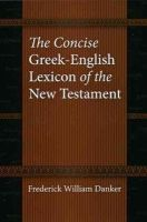 Danker, Frederick W. - The Concise Greek-English Lexicon of the New Testament - 9780226136158 - V9780226136158