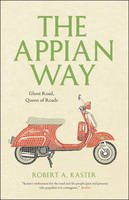 Kaster, Robert A. - The Appian Way: Ghost Road, Queen of Roads (Culture Trails: Adventures in Travel) - 9780226142999 - V9780226142999