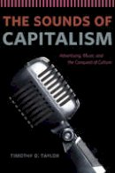 Taylor, Timothy D. - The Sounds of Capitalism: Advertising, Music, and the Conquest of Culture - 9780226151625 - V9780226151625