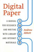 Abbott, Andrew - Digital Paper: A Manual for Research and Writing with Library and Internet Materials (Chicago Guides to Writing, Editing, and Publishing) - 9780226167787 - V9780226167787