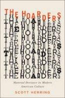 Herring, Scott - The Hoarders: Material Deviance in Modern American Culture - 9780226171715 - V9780226171715
