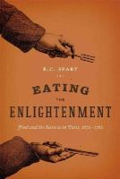 Spary, E. C. - Eating the Enlightenment: Food and the Sciences in Paris, 1670-1760 - 9780226214467 - V9780226214467