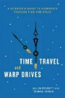 Everett, Allen, Roman, Thomas - Time Travel and Warp Drives: A Scientific Guide to Shortcuts through Time and Space - 9780226224985 - V9780226224985