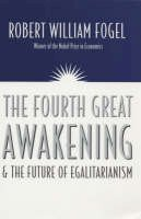 Fogel, Robert William - The Fourth Great Awakening and the Future of Egalitarianism - 9780226256634 - V9780226256634