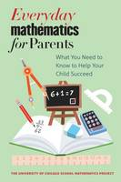 The University of Chicago School Mathematics Project - Everyday Mathematics for Parents: What You Need to Know to Help Your Child Succeed - 9780226265483 - V9780226265483