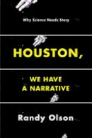 Olson, Randy - Houston, We Have a Narrative: Why Science Needs Story - 9780226270845 - V9780226270845