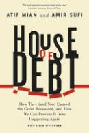 Mian, Atif, Sufi, Amir - House of Debt: How They (and You) Caused the Great Recession, and How We Can Prevent It from Happening Again - 9780226271651 - V9780226271651