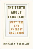 Corballis, Michael C. - The Truth about Language: What It Is and Where It Came From - 9780226287195 - V9780226287195