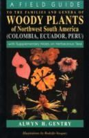 Gentry, Alwyn H. - A Field Guide to the Families and Genera of Woody Plants of North west South America : (Colombia, Ecuador, Peru) : With Supplementary Notes) - 9780226289441 - V9780226289441