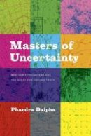 Daipha, Phaedra - Masters of Uncertainty: Weather Forecasters and the Quest for Ground Truth - 9780226298689 - V9780226298689