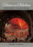 Gossett, Philip - Divas and Scholars - 9780226304878 - V9780226304878