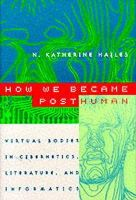Hayles, N. Katherine - How We Became Posthuman: Virtual Bodies in Cybernetics, Literature, and Informatics - 9780226321462 - V9780226321462
