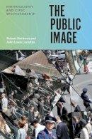 Hariman, Robert, Lucaites, John Louis - The Public Image: Photography and Civic Spectatorship - 9780226342931 - V9780226342931