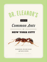 Spicer Rice, Eleanor, Wild, Alex, Dunn, Rob - Dr. Eleanor's Book of Common Ants of New York City - 9780226351674 - V9780226351674