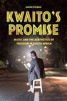 Steingo, Gavin - Kwaito's Promise: Music and the Aesthetics of Freedom in South Africa (Chicago Studies in Ethnomusicology) - 9780226362540 - V9780226362540
