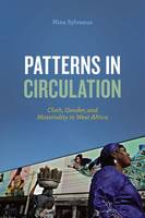Sylvanus, Nina - Patterns in Circulation: Cloth, Gender, and Materiality in West Africa - 9780226397221 - V9780226397221