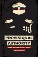 Jauregui, Beatrice - Provisional Authority: Police, Order, and Security in India - 9780226403700 - V9780226403700