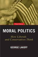 Lakoff, George - Moral Politics: How Liberals and Conservatives Think, Third Edition - 9780226411293 - V9780226411293