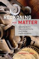 Jones, Matthew L. - Reckoning with Matter: Calculating Machines, Innovation, and Thinking about Thinking from Pascal to Babbage - 9780226411460 - V9780226411460