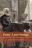 Hutcheon, Linda, Hutcheon, Michael - Four Last Songs: Aging and Creativity in Verdi, Strauss, Messiaen, and Britten - 9780226420684 - V9780226420684