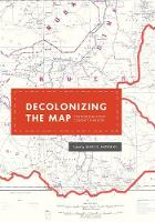 Akerman, James R. - Decolonizing the Map: Cartography from Colony to Nation (The Kenneth Nebenzahl Jr. Lectures in the History of Cartography) - 9780226422787 - V9780226422787